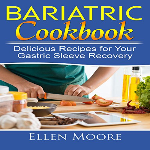 Bariatric Cookbook: Delicious Recipes for Your Gastric Sleeve Recovery audiobook cover art