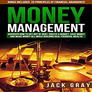 Money Management: Discover How to Get Out of Debt, Create a Budget, Save Money, and Make Money All While Building Real Financial Wealth cover art
