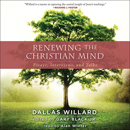 Renewing the Christian Mind     Essays, Interviews, and Talks              By:                                                                                                                                 Dallas Willard,                                                                                        Gary Black Jr.                               Narrated by:                                                                                                                                 Alan Winter                      Length: 19 hrs and 44 mins     3 ratings     Overall 5.0