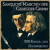 Sämtliche Märchen der Gebrüder Grimm: 200 Kinder- und Hausmärchen