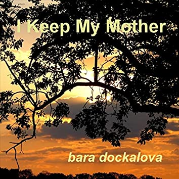 I Keep My Mother