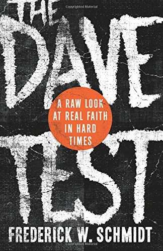 The Dave Test: a Raw Look at Real Faith: A Raw Look at Real Faith in Hard Times
