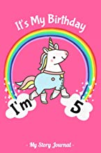 It's My Birthday I'm 5 My Story Journal: Happy Birthday 5 Year Old Girls, Unicorn Story Journal With Story Space and Dotte...