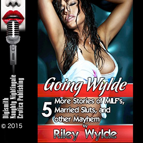 Going Wylde: 5 More Stories of MILF's, Married Sluts, and other Mayhem audiobook cover art