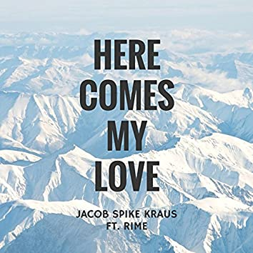 Here Comes My Love (feat. Rime)