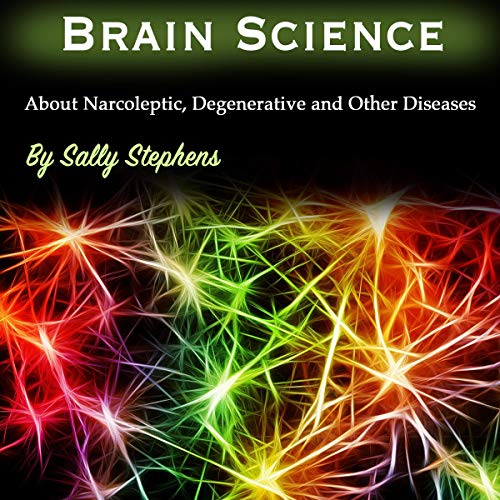 Brain Science: About Narcoleptic, Degenerative, and Other Diseases cover art