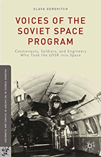 Voices of the Soviet Space Program: Cosmonauts, Soldiers, and Engineers Who Took the USSR into Space (Palgrave Studies in the History of Science and Technology)