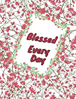 """Blessed Every Day: Appreciation Gift for Girls, Women, Flower Themed Monthly Planner Gift for Girls & Women, 115 Pages, 8.5"""" x 11"""" Inch"""