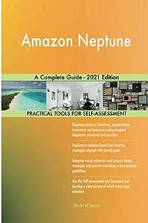 Amazon Neptune A Complete Guide - 2021 Edition