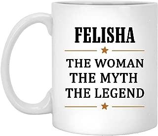 The Woman The Myth The Legend Felisha Tea Cup Funny - Anniversary Birthday Christmas Gifts For Felisha Coffee Tea Cups White Ceramic 11 Oz
