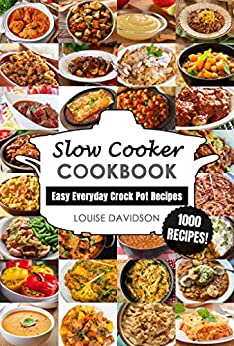 Slow Cooker Cookbook: Easy One-Pot Meal Crock Pot Recipes - 1000 Recipes (Everyday Recipe Cookbook Book 1) by [Louise Davidson]