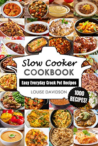 Slow Cooker Cookbook: Easy One-Pot Meal Crock Pot Recipes - 1000 Recipes (Everyday Recipe Cookbook Book 1)