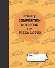 Primary COMPOSITION NOTEBOOK For Pizza Lover: Awesome Wide Ruled-7.5x9.25-100pg Primary notebook For Pizza Lovers