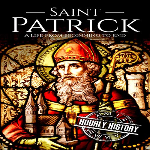 Saint Patrick: A Life from Beginning to End audiobook cover art