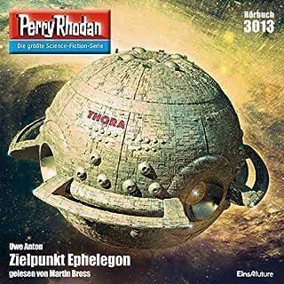 Zielpunkt Ephelegon     Perry Rhodan 3013              Autor:                                                                                                                                 Uwe Anton                               Sprecher:                                                                                                                                 Martin Bross                      Spieldauer: 3 Std. und 16 Min.     1 Bewertung     Gesamt 4,0
