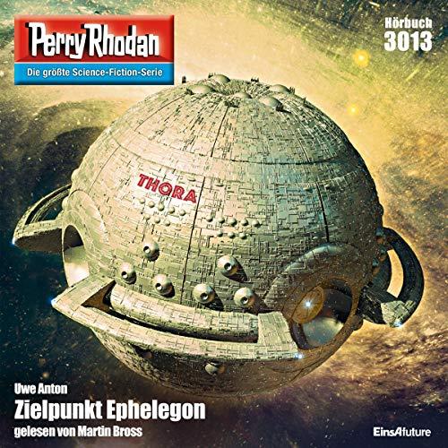 Zielpunkt Ephelegon     Perry Rhodan 3013              Autor:                                                                                                                                 Uwe Anton                               Sprecher:                                                                                                                                 Martin Bross                      Spieldauer: 3 Std. und 16 Min.     7 Bewertungen     Gesamt 4,6