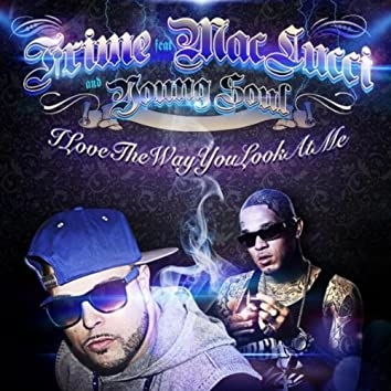 I Love the Way You Look At Me (feat. Young Soul & Mac Lucci)