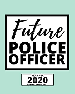 "Future Police Officer: 2020 Planner For Police Officers, 1-Year Daily, Weekly And Monthly Organizer With Calendar, (8"" x 1..."