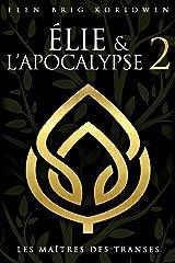 LES MAÎTRES DES TRANSES (ÉLIE ET L'APOCALYPSE t. 2) Format Kindle