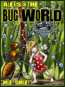 Alexis In The Bug World (children adventure books for ages 4-8) by [Miley Smiley]