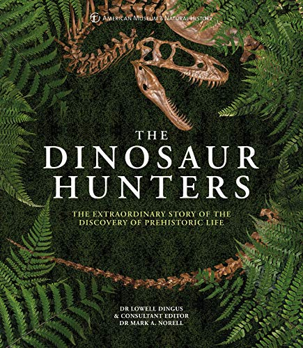 The Dinosaur Hunters: The Extraordinary Story of the Discovery of Prehistoric Life