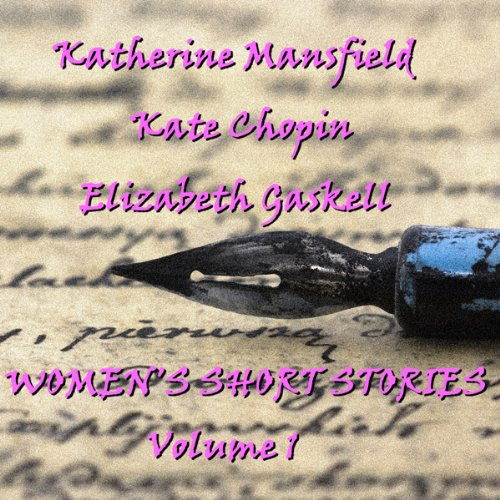 Women's Short Stories, Volume 1                   By:                                                                                                                                 Katherine Mansfield,                                                                                        Kate Chopin,                                                                                        Elizabeth Gaskell                               Narrated by:                                                                                                                                 Eve Karpf,                                                                                        Liza Ross                      Length: 1 hr     6 ratings     Overall 3.8