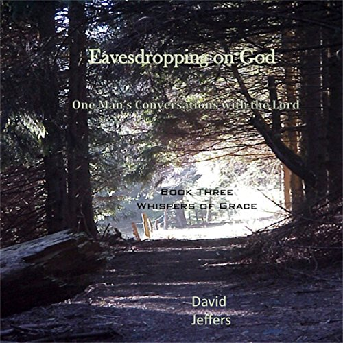 Eavesdropping on God: One Man's Conversations with the Lord: Book Three Whispers of Grace audiobook cover art