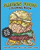 Gross Food Coloring Book Gruesome Gourmet Meals and Creepy Cuisine Gag Gift: The horribly hilarious,...