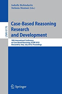 Case-Based Reasoning: 18th International Conference, ICCBR 2010, Alessandria, Italy, July 19-22, 2010 Proceedings