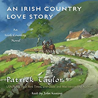 An Irish Country Love Story     A Novel              Written by:                                                                                                                                 Patrick Taylor                               Narrated by:                                                                                                                                 John Keating                      Length: 13 hrs and 52 mins     1 rating     Overall 5.0