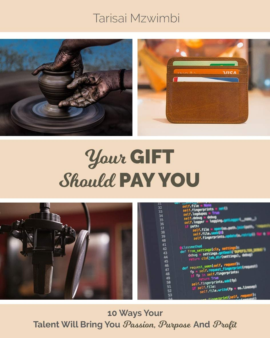 Your Gift Should Pay You: 10 Ways Your Talent Will Bring You Passion, Purpose and Profit