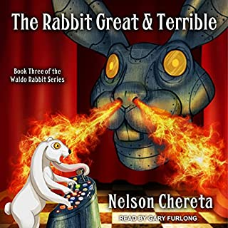 The Rabbit Great and Terrible     Waldo Rabbit Series, Book 3              By:                                                                                                                                 Nelson Chereta                               Narrated by:                                                                                                                                 Gary Furlong                      Length: 10 hrs and 16 mins     351 ratings     Overall 4.7