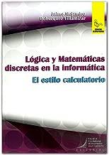 Logica Y Matematicas Discretas En La Informatica. El Estilo Calculatorio