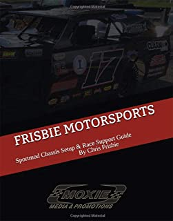 FRISBIE MOTORSPORTS: SPORTMOD CHASSIS SETUP & RACE SUPPORT GUIDE (Dirt Track Series Book 1)