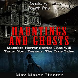 Hauntings and Ghosts     Macabre Horror Stories That Will Taunt Your Dreams: The True Tales              By:                                                                                                                                 Max Mason Hunter                               Narrated by:                                                                                                                                 Benjamin Parks                      Length: 2 hrs and 4 mins     1 rating     Overall 3.0