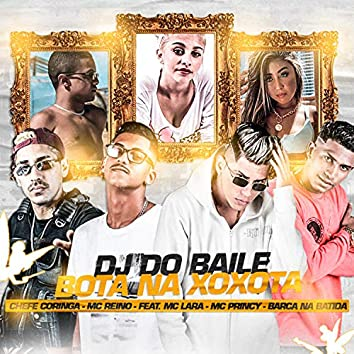 Dj do Baile Bota na Xoxota (feat. MC Lara, Mc Princy & Barca Na Batida) (Brega Funk)