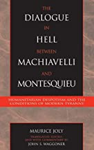 The Dialogue in Hell between Machiavelli and Montesquieu: Humanitarian Despotism And The Conditions Of Modern Tyranny (Applications Of Political Theory)