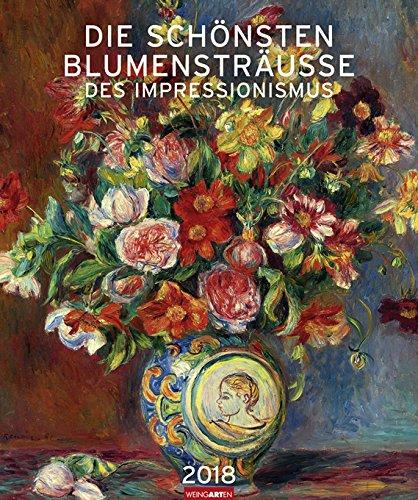 Die schönsten Blumensträusse des Impressionismus - Editions-Kalender 2018 - Weingarten-Verlag - Kunstkalender - Wandkalender - 46 cm x 55 cm