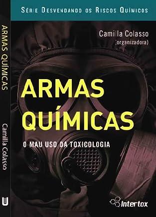 Armas Químicas: O mau uso da toxicologia (Riscos Químicos Livro 3)
