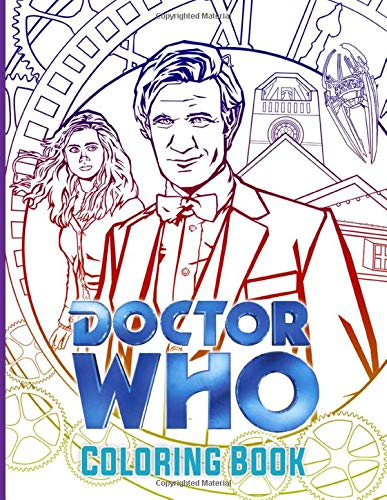 Doctor Who Coloring Book: Amazing Coloring Books For Adult Doctor Who Perfect Gift Birthday Or Holidays