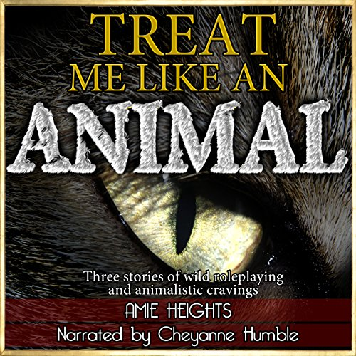 Treat Me Like an Animal Collection: Three Stories of Wild Roleplaying and Animalistic Cravings                   By:                                                                                                                                 Amie Heights                               Narrated by:                                                                                                                                 Cheyanne Humble                      Length: 1 hr and 19 mins     1 rating     Overall 2.0