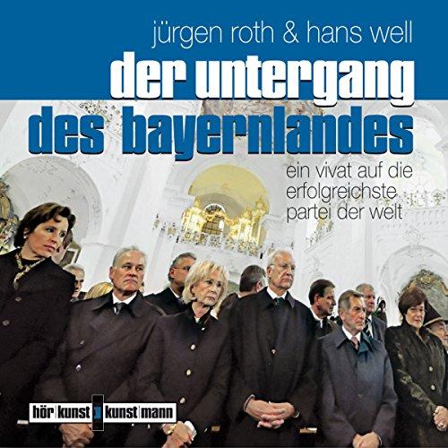 Der Untergang des Bayernlandes. Ein Vivat auf die erfolgreichste Partei der Welt                   By:                                                                                                                                 Jürgen Roth,                                                                                        Hans Well                               Narrated by:                                                                                                                                 Gert Heidenreich                      Length: 1 hr and 12 mins     Not rated yet     Overall 0.0