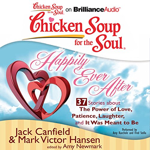 Chicken Soup for the Soul: Happily Ever After - 37 Stories About the Power of Love, Patience, Laughter, and It Was Meant to Be audiobook cover art