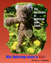 Why Buttercup Wears a BAG!: The Adventures of Buttercup and Elliott....