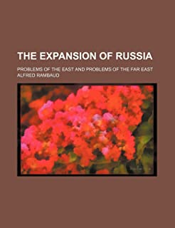 The Expansion of Russia; Problems of the East and Problems of the Far East