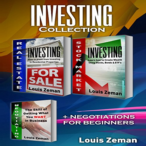 Real Estate Investing, Stock Market for Beginners Plus Bonus Negotiating book: 3 books in 1!     Profit from Investing in Residential Properties & Learn Stocks, Bonds & ETFs & How to Get What You Want              By:                                                                                                                                 Louis Zeman                               Narrated by:                                                                                                                                 Adam Dubeau                      Length: 4 hrs and 32 mins     Not rated yet     Overall 0.0