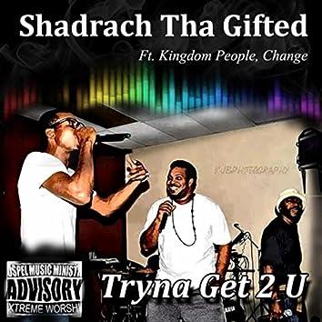 Tryna Get 2 U (feat. Kingdom People & Change)