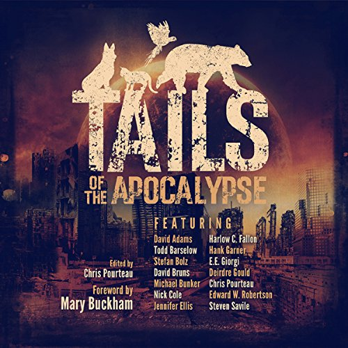 Tails of the Apocalypse                   Written by:                                                                                                                                 Michael Bunker,                                                                                        Nick Cole,                                                                                        Edward Robertson,                   and others                          Narrated by:                                                                                                                                 Maxwell Zener                      Length: 11 hrs and 36 mins     Not rated yet     Overall 0.0