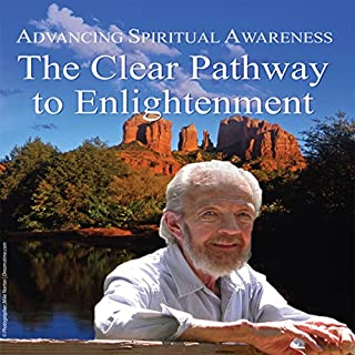 Advancing Spiritual Awareness: The Clear Pathway to Enlightenment                   By:                                                                                                                                 David R. Hawkins                               Narrated by:                                                                                                                                 David R. Hawkins                      Length: 4 hrs and 56 mins     4 ratings     Overall 4.5