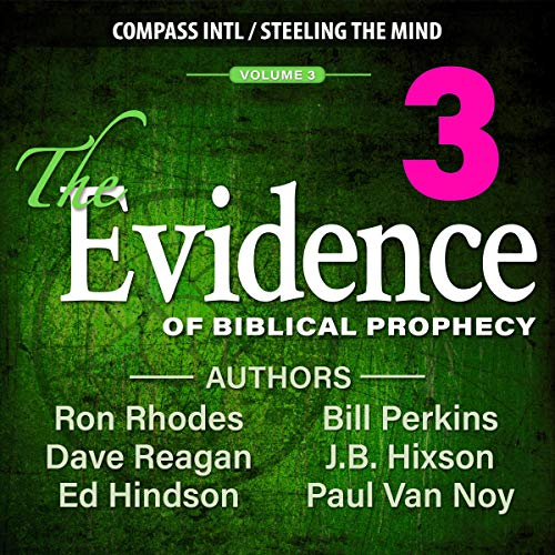 The Evidence of Biblical Prophecy, Volume 3 Audiobook By Dave Reagan, Ed Hindson, Paul Van Noy, Ron Rhodes, Bill Perkins cover art